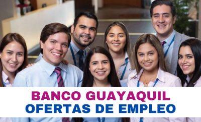 Ofertas de Trabajo en Banco Guayaquil – Guía para aplicar